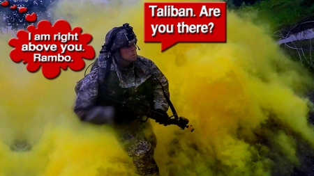 Taliban. Are you there? I am right above you. Rambo.