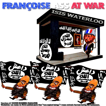 ✡FRANÇOISE ASS AT WAR✡ Quit Bollywood, Françoise! French propaganda is biblical. They're breaking law of physics. Very boring… ✡France bombs Islamic State HQ! Hunts attacker who got away✡ how? and who? Definitely whilst Baghdadi mooning 'em 'come and get me' Hitting ISIS pickup by supersonic fighter jet is as easy as hitting camel testicles... It's easier to pop Rupert Murdoch or Françoise Hollande than hair-trigger temper Baghdadi sophomores. That's what French people deserve; lying politicians. Instead of all that jazz why French people don't ask their Fuck'n politicians to give Baghdadi what he wants to stop? There're few countries off 188 nations on planet earth he's targeting including France. Don't jump on conclusion. Just go on and ask him. Bombing nested Muslim elders, women and children for France is stooopid Ineptocracy but for Baghdadi is destiny. Moroccan Israeli MP (French) Meyer Habib hijacked Paris Fuckocrasy to whitewash Israelis genocides committed against Palestinians using Eiffel tower as Menorah motif. THE BLAMEGAME WTF! Who're you trying to fuck now? Hello.. DGSE, DGSI, DRM, DPSD, UCLAT, DRPP, TRACFIN, DNRED: They're suicide bombers they're supposed to be dead during kahbooom. Here's a loose change where the hell are the Fuck'n hostages? Schizophrenic Police hit the streets stock and shoot in the back anything sounds urban and moving hoping it's a Muslim. Passports my ass! Who's that fool who'd carry passport in twilight zone? Alibis leftovers are either distracting decoys to Redherring forensics away or seeded by corrupt French police to keep Paris drama on fastrack to nail their preprofiled nemeses outta illegally accumulated knowledge than legally learned intelligence. hahaha that's what really French people deserve. A politician blowing his butt fooling fools. WTF! Manuel Valls WTF! Nous sommes en guerre. Nous prenons donc des mesures exceptionnelles. Et cette guerre, nous la gagnerons. WTF! 'We are at war. We take exceptional measures. And 