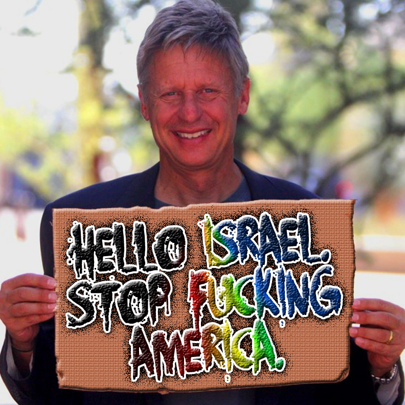 Hello; Israel. Stop Fucking America. Gary Johnson is digging his own grave and the Libertarian Party if he every support or befriend Israel. It's place of filth, extortion, and infidelity. Though the True Libertarianism Great Gurus and Pundits are Jews but they're too lucky that they died before they see Israel Phenomenon in the making. It's a stolen place ain't country looted from its natives by Mixed Bag of Stateless Urban Rejects.