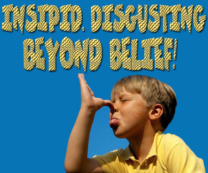 insipid-disgusting-beyond