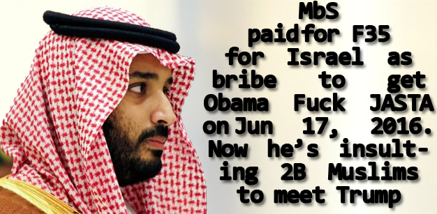 🔴 MbS paid for F35 for Israel as bribe to get Obama Fuck JASTA on Jun 17, 2016. Now he's insulting 2B Muslims to meet Trump 🔴