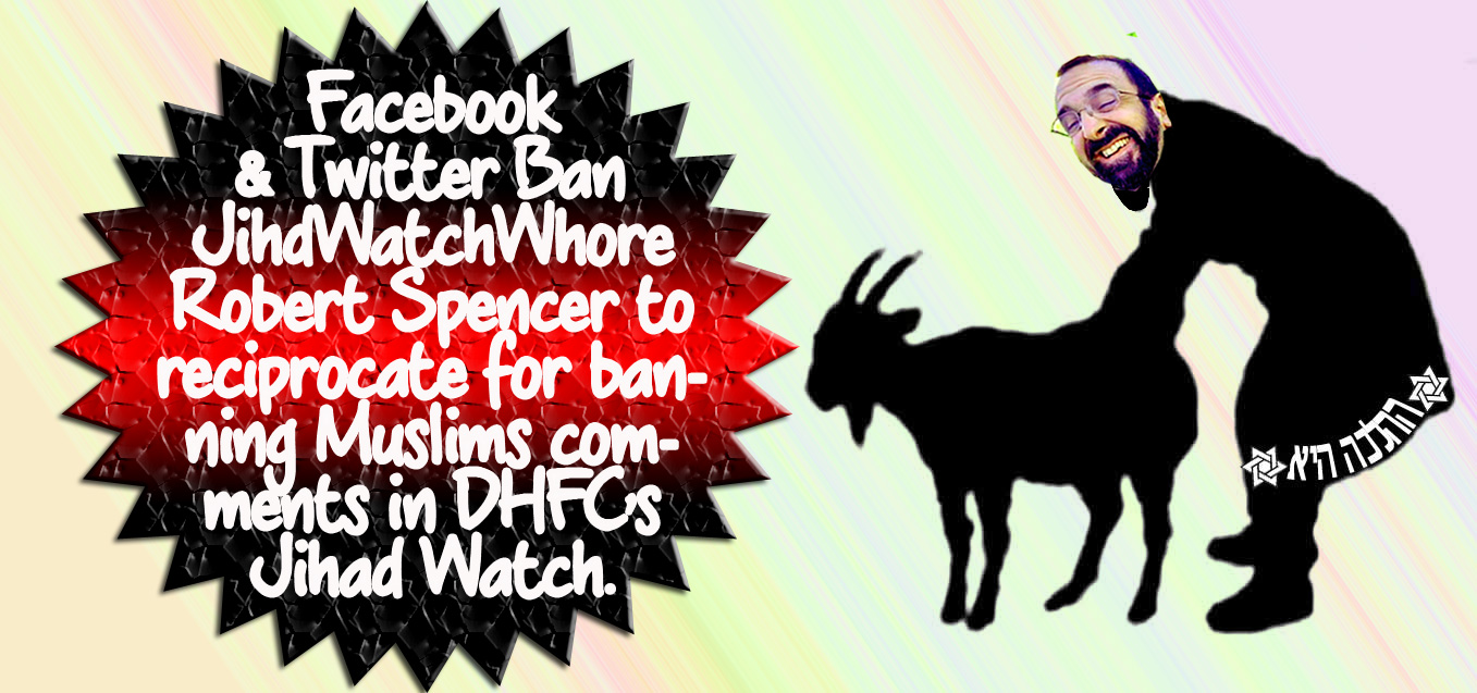 ✌Facebook & Twitter Ban JihdWatchWhore Robert Spencer to reciprocate for banning Muslims comments in DHFC's Jihad Watch✌