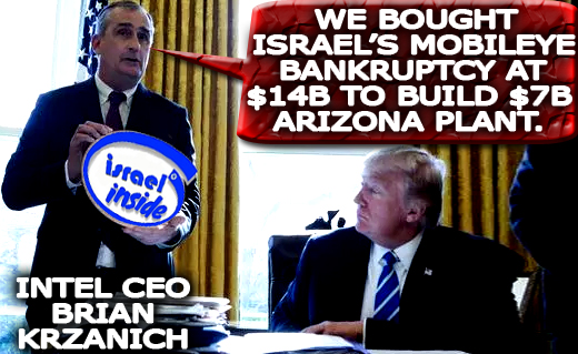 ☺'We bought Israel's Mobileye Bankruptcy at $14B to build $7B Arizona Plant'. intel CEO Brian Krzanich☺