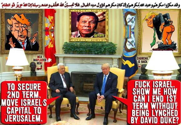 ⛔TRUMP'S NEGOTIATION SKILL. A: To secure 2nd Term. Move Israel's Capital to Jerusalem. T: Fuck Israel. Show me how can I end 1st Term without being Lynched by David Duke? ⛔ وقد مكرُوا مكرهُم وعِند اللّهِ مكرُهُم وإِن كان مكرُهُم لِتزُول مِنهُ الجِبالُ .فلا تحسبنّ اللّه مُخلِف وعدِهِ رُسُلهُ إِنّ اللّه عزِيزٌ ذُو انتِقامٍ