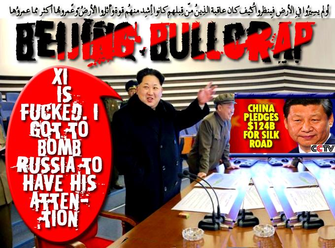 👿BEIJING BULLCRAP: China Pledges $124B for Silk Road. Xi is Fucked. NoKo got to Bomb Russia to have his Attention👿 .أولم يسِيرُوا فِي الأرضِ فينظُرُوا كيف كان عاقِبةُ الّذِين مِن قبلِهِم كانُوا أشدّ مِنهُم قُوّةً وأثارُوا الأرض وعمرُوها أكثر مِمّا عمرُوها
