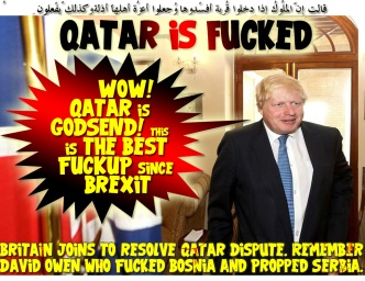 "💥Britain joins to resolve Qatar Dispute. Remember David Owen who Fucked Bosnia and Propped Serbia. Here's his Gemini; Boris Johnson:"" WOW! Qatar is GODSEND! this is the Best FUCKUP since Brexit"" Qatar is Fucked: 💥 قالت إِنّ المُلُوك إِذا دخلُوا قريةً أفسدُوها وجعلُوا أعِزّة أهلِها أذِلّةً وكذلِك يفعلُون 😭Qatar's Gettysburg: If anyone ever thinks that Bahrain, Egypt, Saudi, UAE, Control Qatar faith then he's/she's pregnant and needs to see the Nearest Gynecologists. As we speak Qatar supplies Dubai LNG to produce the Emirate's drinking water, power, Aluminum and cooking gas, and Funding the Emirate's Ailing Banks. The Sanctioning Quatros Frogmarched into Qatar by Amateur Turncocks who called themselves Anti-Terrorism strategists, and Christened by WhiteHouse Nepotism. As expected, Trump threw 'em under the bus as the shit hit the fan. It's Tamim's time, he's calling the shots now. As Party Pimp, he musters marching orders to deranged warring factions by Birthright. He's your Dispute Dialogue Doctor, Boys! 😭 والشُّعراء يتّبِعُهُمُ الغاوُون ألم تر أنّهُم فِي كُلِّ وادٍ يهِيمُون وأنّهُم يقُولُون ما لا يفعلُون 🦌Qatar Response: Why've Jordan backed out? They'll ship out a quarter of million Palestinians back to Amman if they did! وهُو الّذِي جعلكُم خلائِف الأرضِ ورفع بعضكُم فوق بعضٍ درجاتٍ لِّيبلُوكُم فِي ما آتاكُم إِنّ ربّك سرِيعُ العِقابِ وإِنّهُ لغفُورٌ رّحِيمٌ Thani: We won't ditch Iran, MBH, Hezbollah, Hamas & Taliban. Qatar ain't closing down neither Aljazeera nor Turkish Henhouse🦌 🙊 Wanted Dead or Alive A Negotiator Between Saudi & Qatar 🙊 إِنّ اللّه لا يستحيِي أن يضرِب مثلاً مّا بعُوضةً فما فوقها فأمّا الّذِين آمنُوا فيعلمُون أنّهُ الحقُّ مِن رّبِّهِم وأمّا الّذِين كفرُوا فيقُولُون ماذا أراد اللّهُ بِهـذا مثلاً يُضِلُّ بِهِ كثِيراً ويهدِي بِهِ كثِيراً وما يُضِلُّ بِهِ إِلاّ الفاسِقِين 🐝 How to Short-Circuit Trump? Is this a daylight SCAM or a New Renegade State in the making or a Joke. While Trump was Fucking Saudi & Its GCC Poodles to Smoke Qatar for Copulating Iran. Iran Turns Around, and Fucks Trump unlubed; Using 30 Junk Boeing 737 Order. Turkey Got Qatar; a Tryout. 🐝 مثلُهُم كمثلِ الّذِي استوقد ناراً فلمّا أضاءت ما حولهُ ذهب اللّهُ بِنُورِهِم وتركهُم فِي ظُلُماتٍ لاّ يُبصِرُون 🐪Bahrain, Egypt, Saudi Arabia and UAE cut diplomatic ties to Qatar as Desperate attempt to force Qatar to throw Hamas, Hezbollah, Iran, Muslim Brotherhood and Taliban under the bus, suck Salman's Cock, and kowtow to Wahabi MountainGoats for Protection as Bahrain. Leaving this Tiny Sheikhdom at peril from within. Qatar ain't that sovereign to survive as Party Pimping Prostitute Nation. Wasting its own Hydrocarbon Surplus to Bribe Common Thugs to stay away from Qatar affairs. She's Fostering Fugitives and MediaWhore as Aljazeera to highlight her on World Map. As we speak; US, Iran, Palestinians, Egyptians & Hezbollah are sharing the Trenches, committing genocide against Sunnis in Iraq, Libya, Syria, and Yemen. Sheikh Tamim, told Trump, Salman & his GCC Poodles: 'Up Yours and go fuck yourselves'. He ain't ditching Iran, Israel, Hezbollah, Hamas, and Muslim Brotherhood. Qatari Citizens that Tamim is fattening can't be trusted, they're in fact Iranians Turncocks & Stateless Arabs with mean agenda to overthrow Tamim anytime. They won't override their Diaspora DNA syndrome. It drives 'em Iranian SleeperCells Zombies to execute Ayatollah Agenda when activated by default. Tamim fate As Noriega, He built $1B worth, fully funded US Air Base in Al Udeid as PMC to Safeguard his Dynasty from his own People. Not even close. Taimur Khan! Reset your spelling checker. Psst: it's 'Behavior'🐪 واتّقُوا فِتنةً لاّ تُصِيبنّ الّذِين ظلمُوا مِنكُم خآصّةً واعلمُوا أنّ اللّه شدِيدُ العِقاب واذكُرُوا إِذ أنتُم قلِيلٌ مُّستضعفُون فِي الأرضِ تخافُون أن يتخطّفكُمُ النّاسُ فآواكُم وأيّدكُم بِنصرِهِ ورزقكُم مِّن الطّيِّباتِ 🐐Wahabi Mountain Goats Anal Floss: الملك سلمان حليم شديد العقاب Ramadan al-Anzi Equated King Salman W' God🐐"