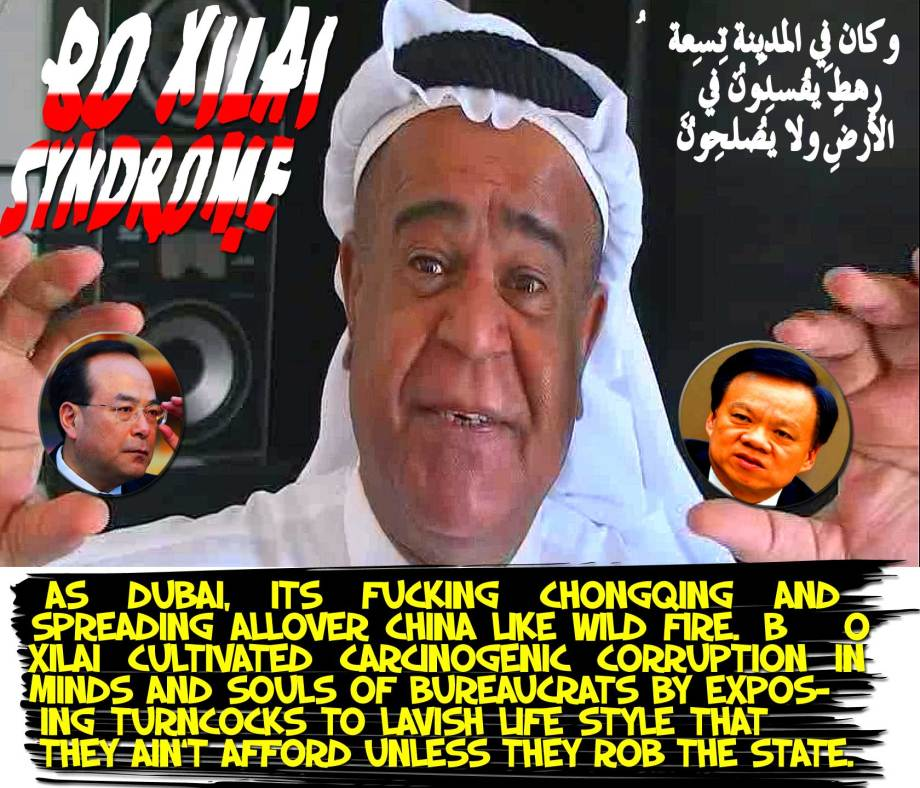 🉐🈴BO XILAI SYNDROME. As Dubai, its fucking CHONGQING and spreading allover China like wildfire. Bo Xilai cultivated Carcinogenic Corruption in Minds and Souls of Bureaucrats by exposing turncocks to lavish life style that they ain't afford unless they Rob the State 🈵㊙ وكان فِي المدِينةِ تِسعةُ رهطٍ يُفسِدُون فِي الأرضِ ولا يُصلِحُون