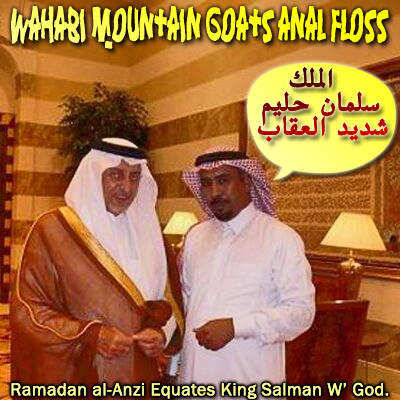 🐐Wahabi Mountain Goats Anal Floss: الملك سلمان حليم شديد العقاب Ramadan al-Anzi Equated King Salman W' God🐐
