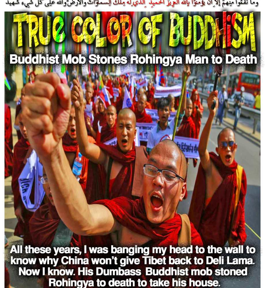 🈹True color of Buddhism: All these years, I was banging my head to the wall to know why China won't give Tibet back to Deli Lama. Now I know. His Dumbass Buddhist mob stoned Rohingya to death to take his house🈹 وما نقمُوا مِنهُم إِلّا أن يُؤمِنُوا بِاللّهِ العزِيزِ الحمِيدِ الّذِي لهُ مُلكُ السّماواتِ والأرضِ واللّهُ على كُلِّ شيءٍ شهِيدٌ