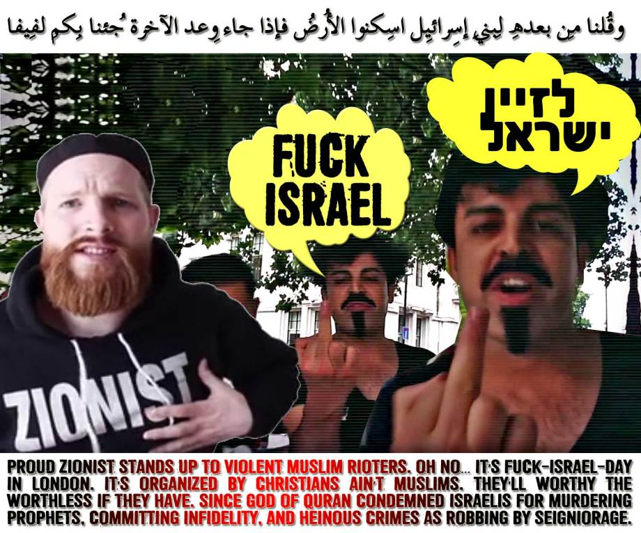🔯🕎Proud Zionist stands up to violent Muslim rioters (video banned by YouTube). Oh no… It's Fuck-Israel-Day in London. It's organized by Christians ain't Muslims. They'll worthy the worthless if they have. Since God of Quran Condemned Israelis for Murdering Prophets, Committing Infidelity, and Heinous Crimes as Robbing by Seigniorage. وقُلنا مِن بعدِهِ لِبنِي إِسرائِيل اسكُنُوا الأرض فإِذا جاء وعدُ الآخِرةِ جِئنا بِكُم لفِيفًا🔯🕎