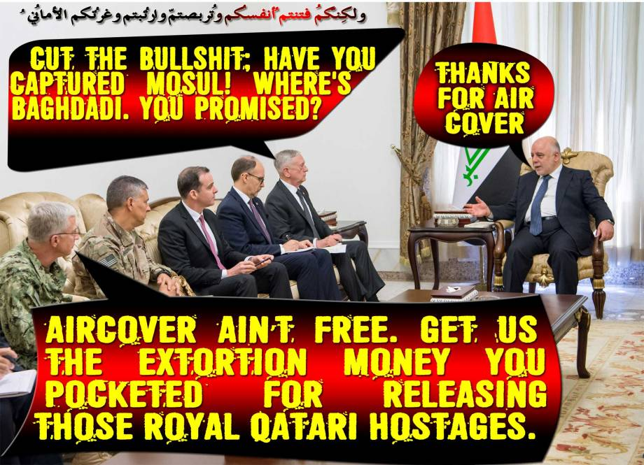 "🎇🎆DoD Anal Floss: Mattis Praises Defeat-ISIS Efforts in Meetings with Iraqi Leaders. WTF! ""Cut the Bullshit; Have you Captured Mosul! WHERE'S Baghdadi. You Promised?"" Aircover Ain't Free. Get us the Extortion Money you Pocketed for releasing those Royal Qatari Hostages✨🎊. ولكِنّكُم فتنتُم أنفُسكُم وتربّصتُم وارتبتُم وغرّتكُمُ الأمانِيُّ"