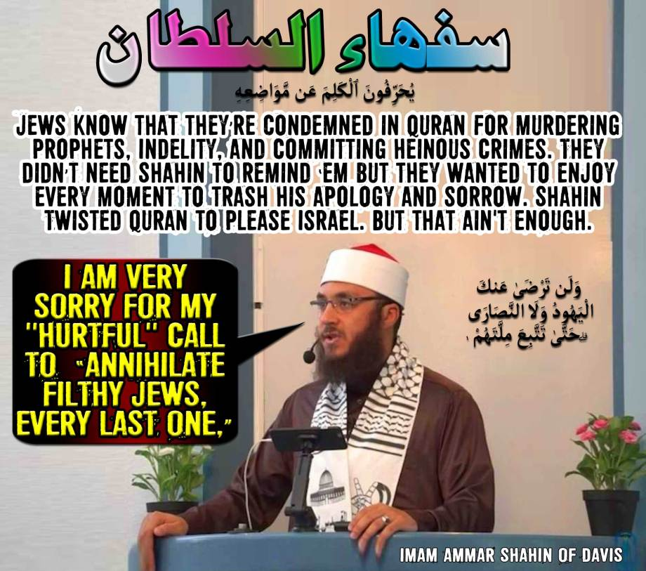 "☪🕌I am very sorry for my ""Hurtful"" call to ""Annihilate Filthy Jews, every last one,"" 🕌 ☪ 🔯🕎Jews know that they're condemned in Quran for murdering Prophets, Infidelity, and Committing Heinous Crimes. They didn't need Shahin to remind 'em but they wanted to enjoy every moment to trash his apology and sorrow. Shahin Twisted Quran to Please Israel. But that ain't enough. وَلَن تَرْضَىٰ عَنكَ الْيَهُودُ وَلَا النَّصَارَىٰ حَتَّىٰ تَتَّبِعَ مِلَّتَهُمْ 🔯🕎"