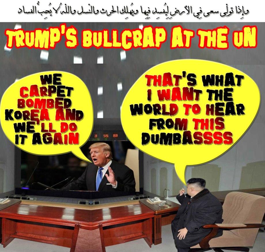 "⚡🔥Trump's Bullcrap at the UN: ""We carpet bombed Korea and we'll do it again"". That's what one wants the World to Hear from this DumbAssss🔥⚡ وإِذا تولّى سعى فِي الأرضِ لِيُفسِد فِيِها ويُهلِك الحرث والنّسل واللّهُ لا يُحِبُّ الفساد"