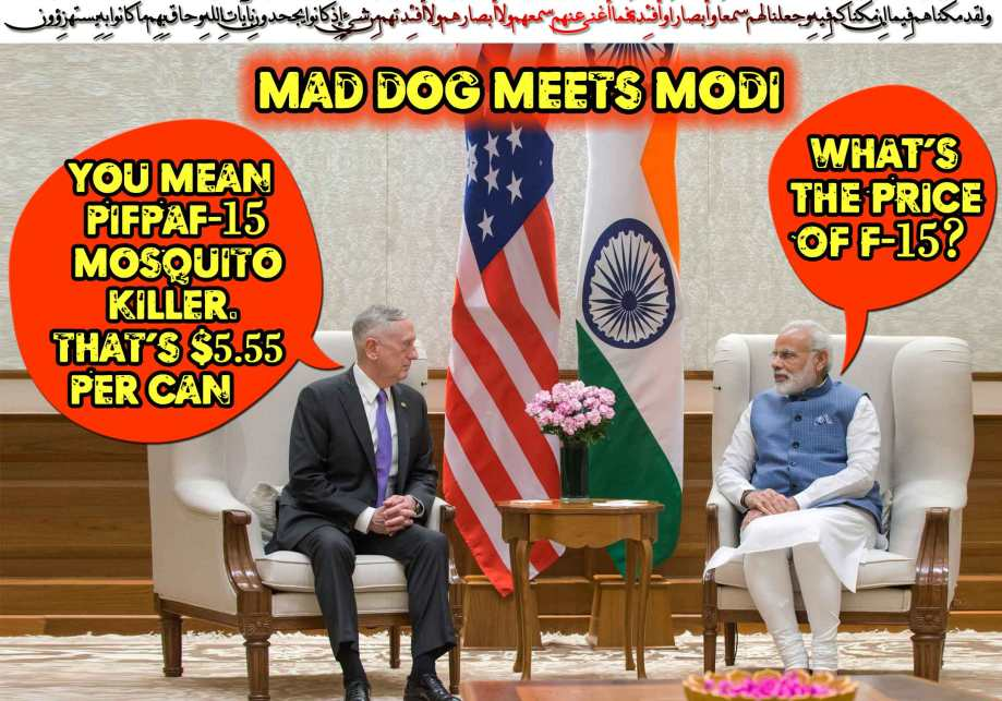 "👁👀Mad Dog Meets Modi: NM ""What's the Price of F-15?"" MD ""You mean PIFPAF-15 to combat Indian Mosquitoes. That's $5.55 per can. We've them ex-stock and ready for shipment."" ولقد مكّنّاهُم فِيما إِن مّكّنّاكُم فِيهِ وجعلنا لهُم سمعًا وأبصارًا وأفئِدةً فما أغنى عنهُم سمعُهُم ولا أبصارُهُم ولا أفئِدتُهُم مِّن شيءٍ إِذ كانُوا يجحدُون بِآياتِ اللّهِ وحاق بِهِم مّا كانُوا بِهِ يستهزِؤُون🐞🕷"
