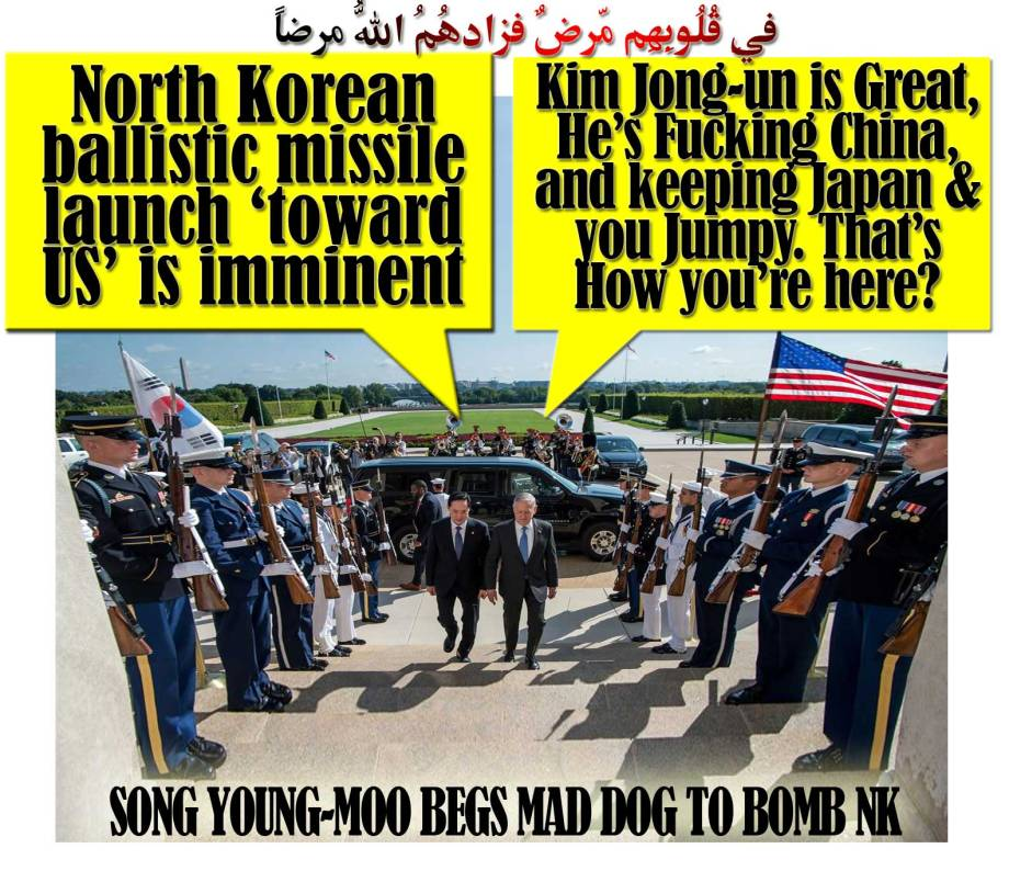 "⛩🌋Song Young-Moo Begs MAD DOG to Bomb NK: North Korean ballistic missile launch 'toward US' is imminent. MD:"" Kim Jong-un is Great, He's Fucking China, and keeping Japan & you Jumpy. That's How you're here?"" فِي قُلُوبِهِم مّرضٌ فزادهُمُ اللّهُ مرضاً. 🌋 ⛩"