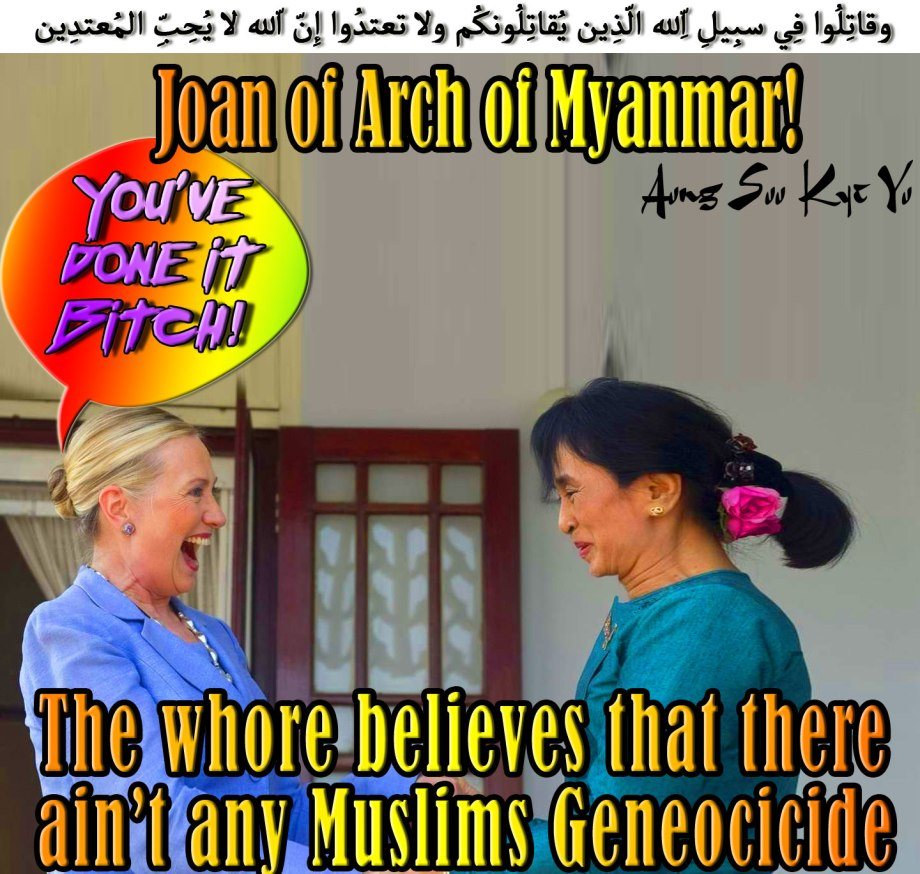 🏝🚩You've done it Bitch! Aung Suu Kyi Yu? Joan of Arch Believes that there ain't Muslim Genocide in Myanmar! وقاتِلُوا فِي سبِيلِ اللّهِ الّذِين يُقاتِلُونكُم ولا تعتدُوا إِنّ اللّه لا يُحِبِّ المُعتدِين🏝🚩