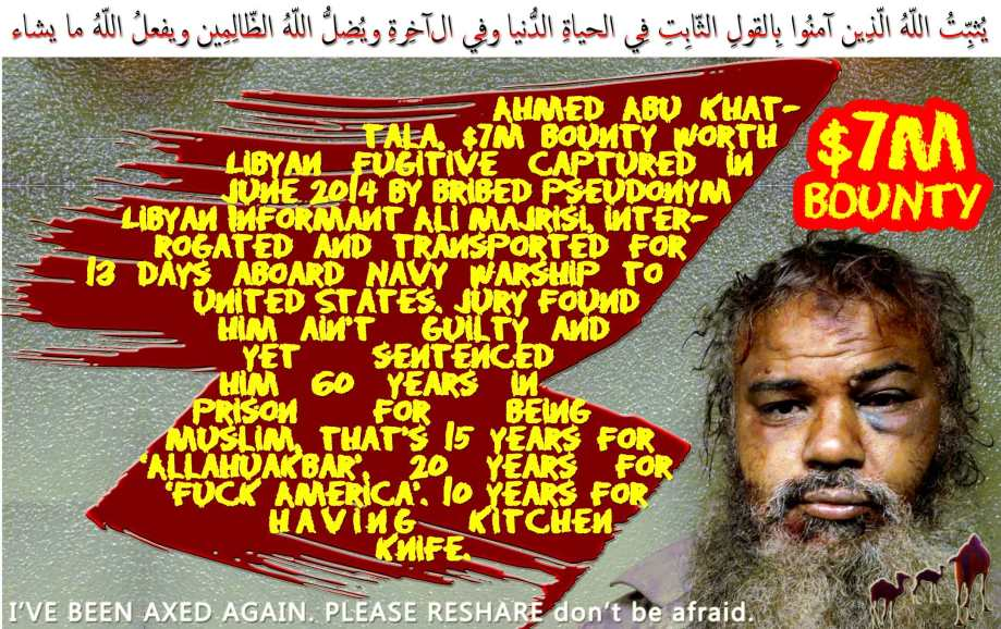 🐪🐫Ahmed Abu Khattala, $7M Bounty Worth Libyan Fugitive captured in June 2014 by Bribed Pseudonym Libyan Informant Ali Majrisi, interrogated and transported for 13 days aboard Navy warship to United States. Jury found him ain't guilty and yet sentenced him 60 years in prison for being Muslim, that's 15 years for 'Allahuakbar', 20 years for 'Fuck America'. 10 years for having kitchen knife.يُثبِّتُ اللّهُ الّذِين آمنُوا بِالقولِ الثّابِتِ فِي الحياةِ الدُّنيا وفِي الآخِرةِ ويُضِلُّ اللّهُ الظّالِمِين ويفعلُ اللّهُ ما يشاء🐫🐪🐫