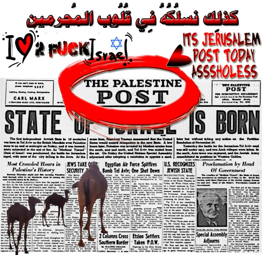 🐫Its Jerusalem Post Today. Asssholess. Facts Are Meaningless; You Can Use Facts To Prove Anything That's Remotely True! —Homer Simpson. I Am axed. Please!! RePost this Narrative to Relevant Groups. كذلِك نسلُكُهُ فِي قُلُوبِ المُجرِمِين 🐫🐪
