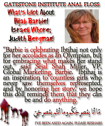 "🐪🐫Gatestone Institute Anal Floss: What's Idiot About Hijab Barbie! Israeli Whore; Judith Bergman! ""Barbie is celebrating Ibtihaj not only for her accolades as an Olympian, but for embracing what makes her stand out,"" said Sejal Shah Miller, VP, Global Marketing, Barbie. ""Ibtihaj is an inspiration to countless girls who never saw themselves represented, and by honoring her story, we hope this doll reminds them that they can be and do anything."" مّا أنا بِمُصرِخِكُم وما أنتُم بِمُصرِخِيّ I'VE BEEN AXED AGAIN. PLEASE RESHARE🐫🐪🐫"