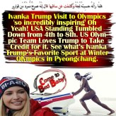 🐫Ivanka Trump Visit to Olympics 'so incredibly inspiring' Oh Yeah! USA Standing Tumbled Down from 4th to 8th. The US Olympic Team Loves Trump to Take Credit for it. See what's Ivanka Trump's Favorite Sport at Winter Olympics in Pyeongchang. 'Come to Bed Baby!' فلمّا رأتهُ حسِبتهُ لُجّةً وكشفت عن ساقيها قال إِنّهُ صرحٌ مُّمرّدٌ مِّن قوارِير🐪