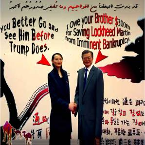"""🐫🐪🐫'You Better Go and See My Brother in Pyongyang Before Trump Does' Kim Jong Un SISTER Kim Yo Jong Advised South Korean President Moon Jae-in. """"I Owe Your Brother $300M for Saving Lockheed Martin from Imminent Bankruptcy"""" Moon Jae-in. قد بدتِ البغضاء مِن أفواهِهِم وما تُخفِي صُدُورُهُم أكبرُ 🐪🐫"""