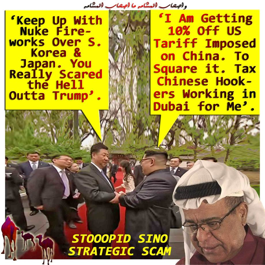🐪Stooopid Sino Strategic Scam. XI TO UN: 'Keep Up With Nuke Fireworks Over S. Korea & Japan. You Really Scared the Hell Outta Trump'. UN TO XI: 'I Am Getting 10% Off US Tariff Imposed on China. To Square it. Tax Chinese Hookers Working in Dubai for Me'. وأصحابُ المشأمةِ ما أصحابُ المشأمةِ🐫