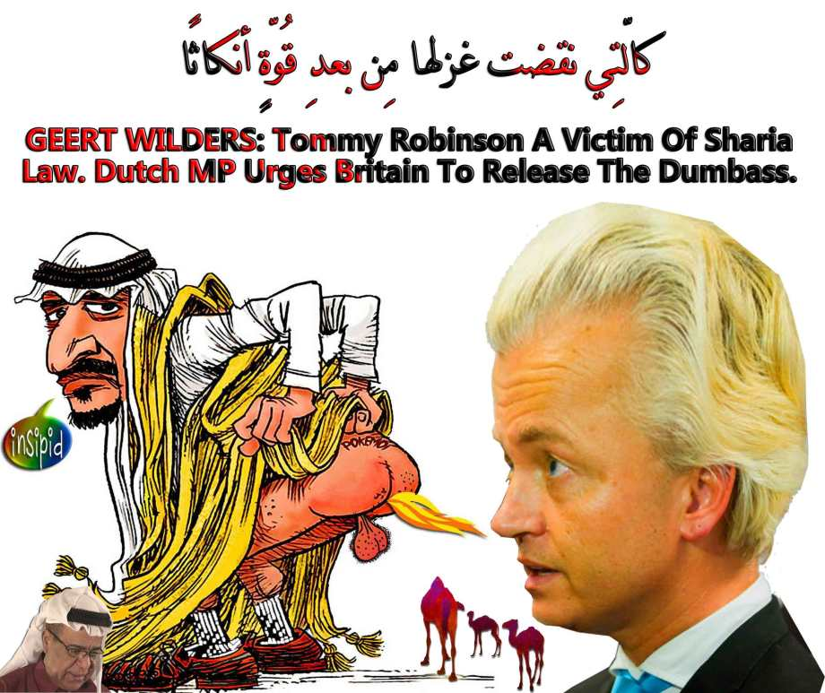 🐫GEERT WILDERS: Tommy Robinson A Victim Of Sharia Law. Dutch MP Urges Britain To Release The Dumbass. كالّتِي نقضت غزلها مِن بعدِ قُوّةٍ أنكاثًا🐪