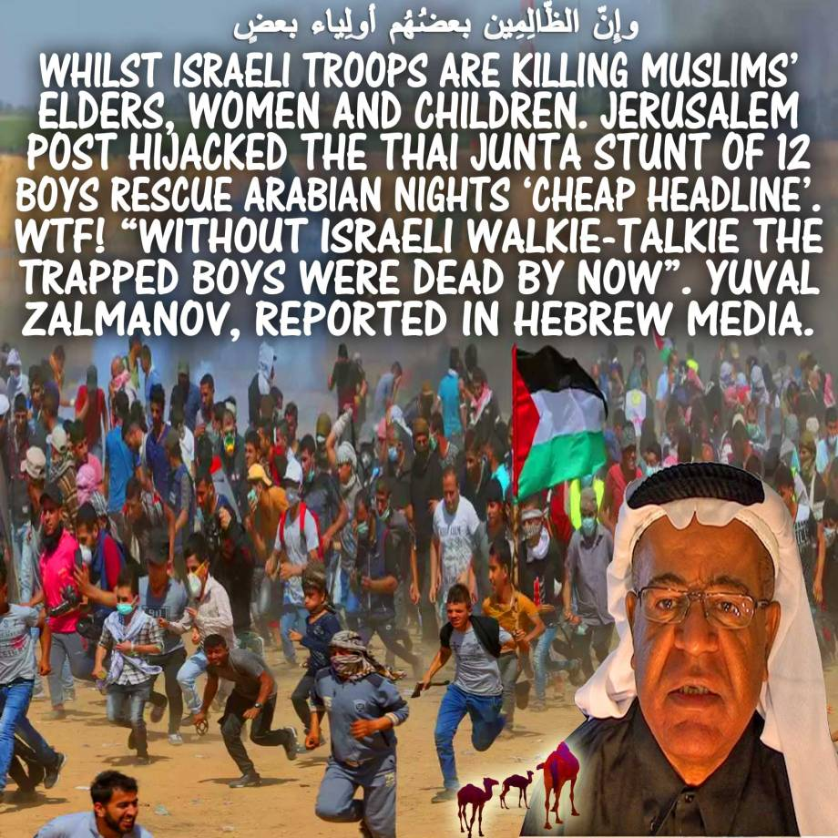 "🐪Whilst Israeli Troops are Killing Muslims_ Elders, Women and Children. Jerusalem Post Hijacked the Thai Junta Stunt of 12 Boys Rescue Arabian Nights 'Cheap Headline_. WTF! ""W"